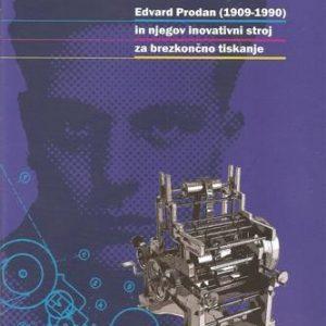 """""""Slovenski inovator Edvard Prodan je leta 1955 skonstruiral in izdelal prvi stroj za brezkončno tiskanje tekstilnih in PVC trakov, ki ga je leta 1957 izpolnil za barvno tiskanje. Stroj in postopek je patentiral in za njega prejel jugoslovansko in mednarodno patentno listino v Švici."""" Avtorji: Tomaž Prodan, Orest Jarh, Martina Orehovec Ljubljana: TMS 2011 Strani: 28"""
