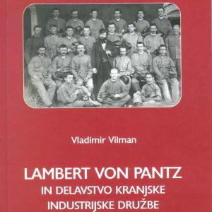 A description of the life and work of the first technical director of the Carniolan industrial company Lambert von Pantz between 1872 and 1889, and certain working and living conditions of the workers' society during the period of the Austro-Hungarian monarchy. Author: Vilman V. Ljubljana: TMS, 2003 Pages: 168