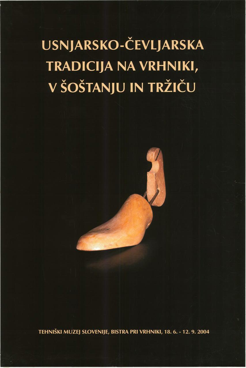 """Plakat """"Usnjarko- čevljarska tradicija na Vrhniki, v Šoštanju in Tržiču"""", 2004"""